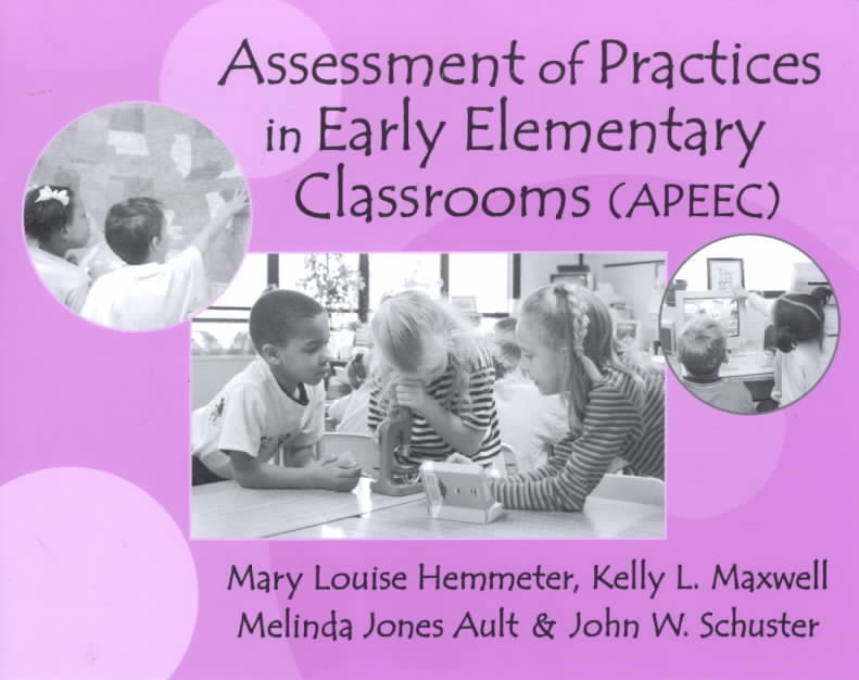 Assessment of Practices in Early Elementary Classrooms (Apeec By Hemmeter, Mary Louise/ Maxwell, Kelly L./ Ault, Melinda Jones/ Schuster, John W.