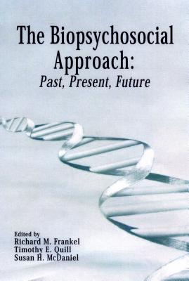 The Biopsychosocial Approach By Frankel, Richard M. (EDT)/ Quill, Timothy E., M.D. (EDT)/ McDaniel, Susan H. (EDT)