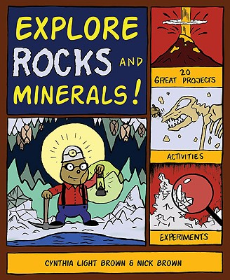 Explore Rocks and Minerals! By Brown, Cynthia Light/ Brown, Nick/ Stone, Bryan (ILT)
